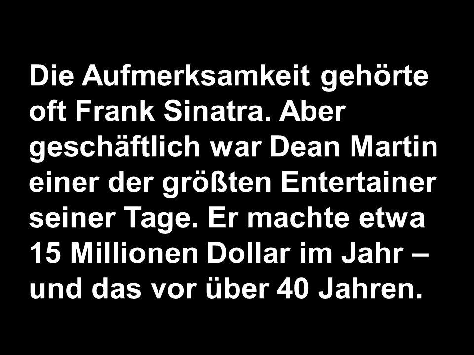Die Aufmerksamkeit gehörte oft Frank Sinatra. Aber geschäftlich war Dean Martin einer der größten Entertainer seiner Tage. Er machte etwa 15 Millionen