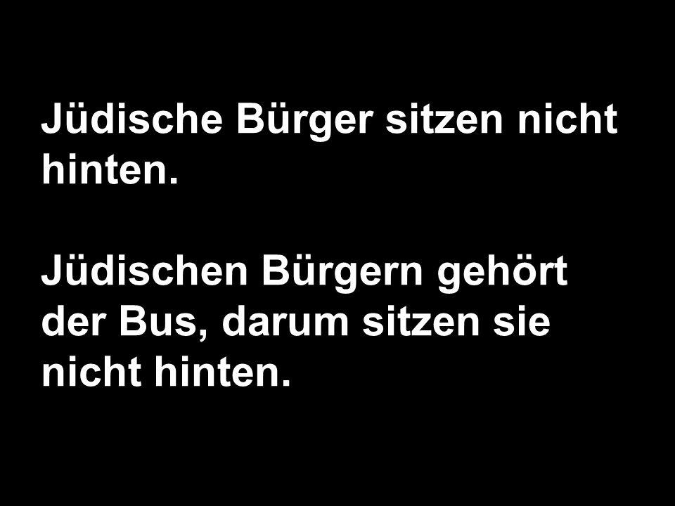 Jüdische Bürger sitzen nicht hinten. Jüdischen Bürgern gehört der Bus, darum sitzen sie nicht hinten.