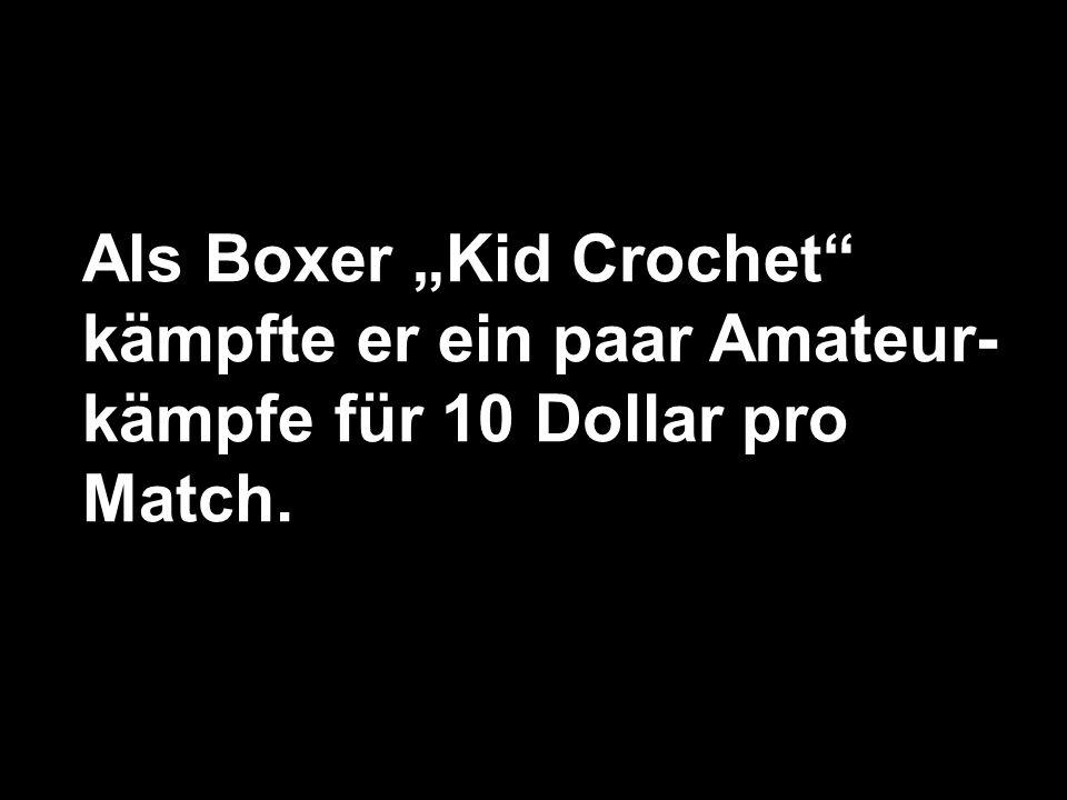 Als Boxer Kid Crochet kämpfte er ein paar Amateur- kämpfe für 10 Dollar pro Match.