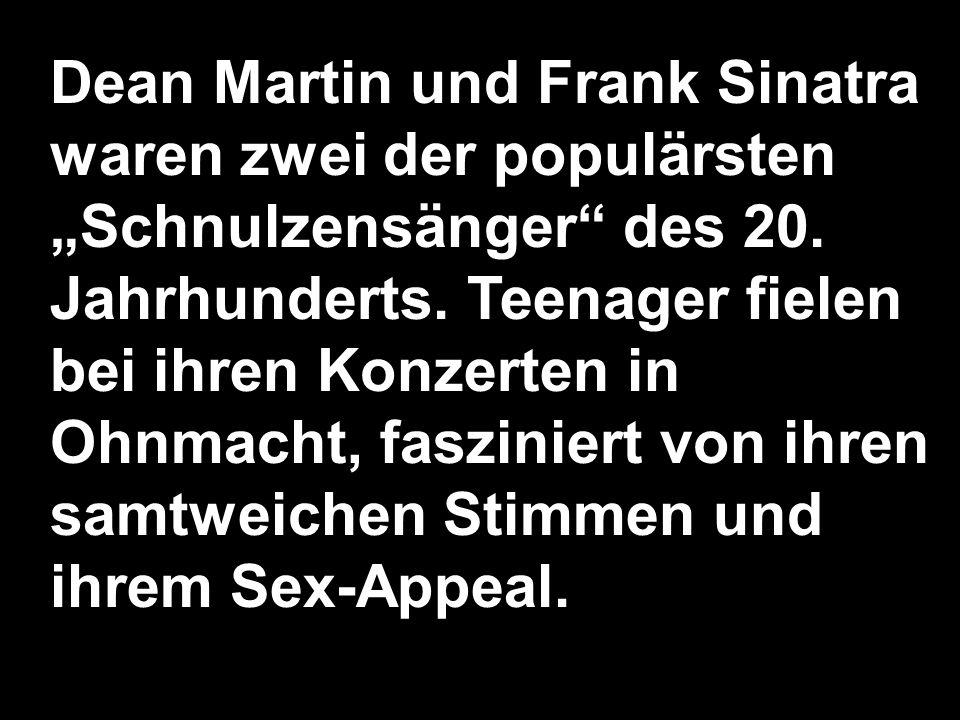 Dean Martin und Frank Sinatra waren zwei der populärsten Schnulzensänger des 20. Jahrhunderts. Teenager fielen bei ihren Konzerten in Ohnmacht, faszin