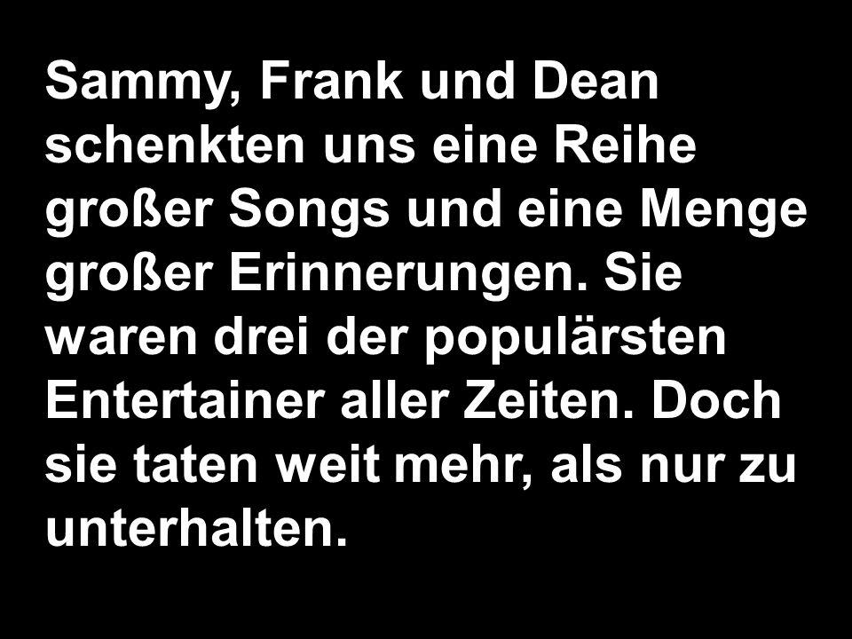 Sammy, Frank und Dean schenkten uns eine Reihe großer Songs und eine Menge großer Erinnerungen. Sie waren drei der populärsten Entertainer aller Zeite
