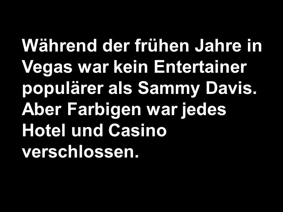 Während der frühen Jahre in Vegas war kein Entertainer populärer als Sammy Davis. Aber Farbigen war jedes Hotel und Casino verschlossen.
