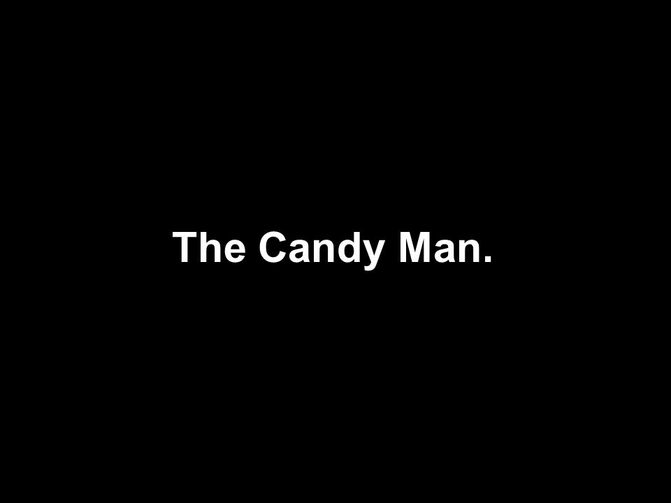 The Candy Man.