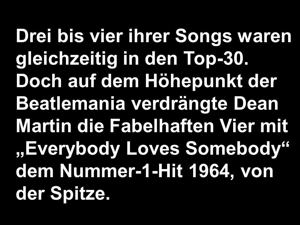 Drei bis vier ihrer Songs waren gleichzeitig in den Top-30. Doch auf dem Höhepunkt der Beatlemania verdrängte Dean Martin die Fabelhaften Vier mit Eve