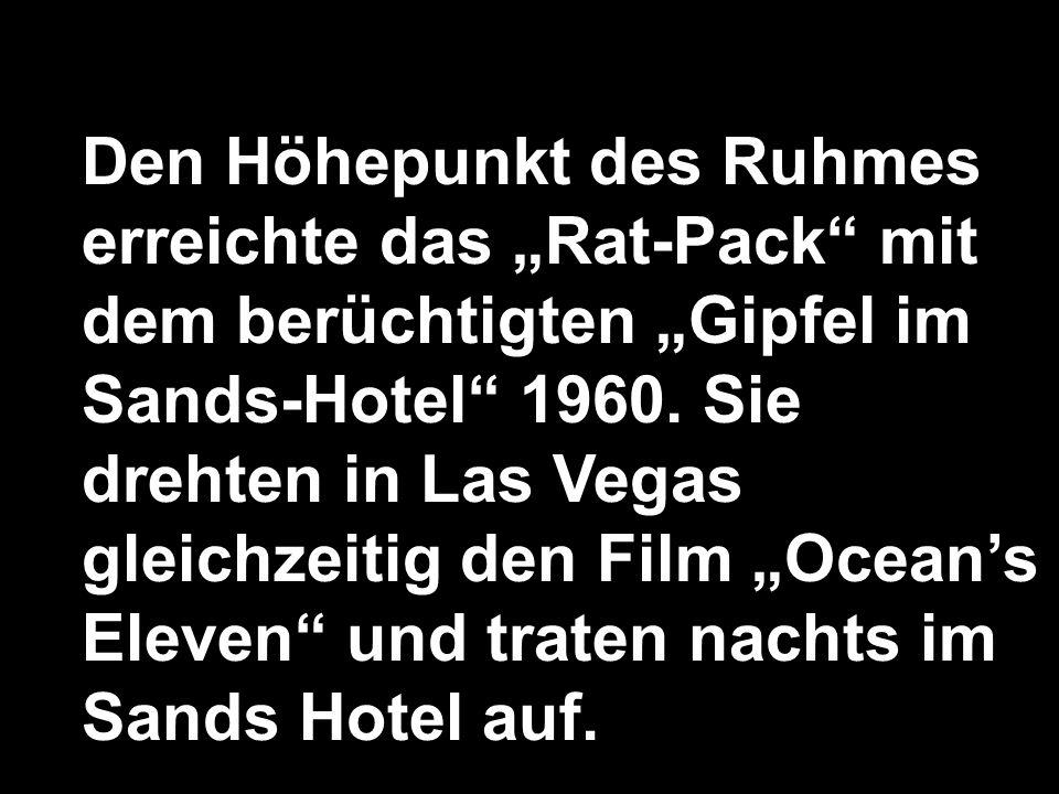 Den Höhepunkt des Ruhmes erreichte das Rat-Pack mit dem berüchtigten Gipfel im Sands-Hotel 1960. Sie drehten in Las Vegas gleichzeitig den Film Oceans