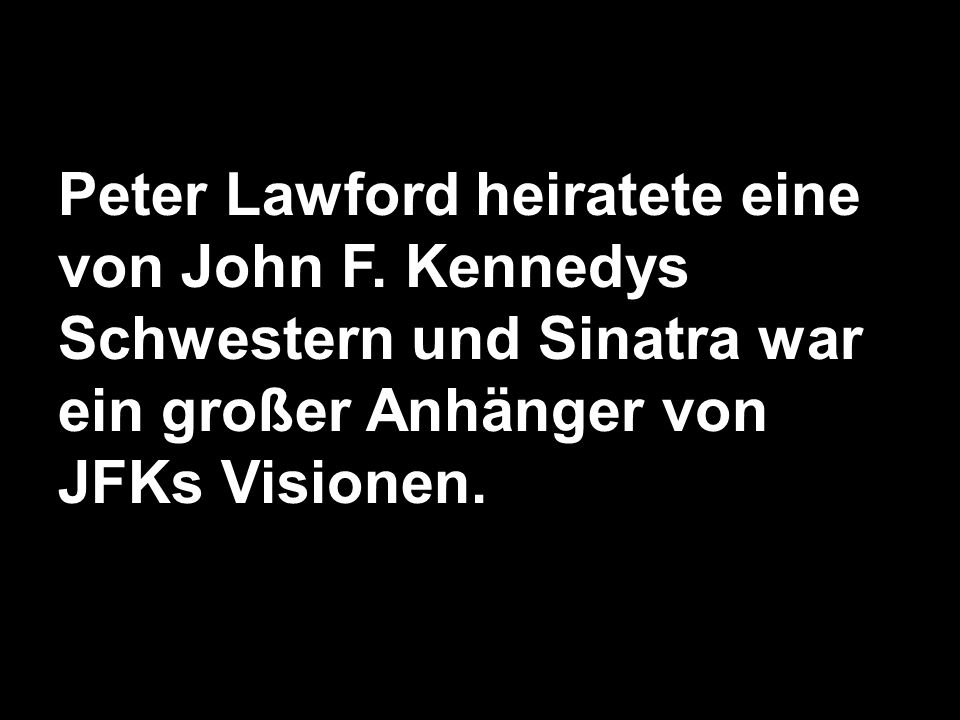 Peter Lawford heiratete eine von John F. Kennedys Schwestern und Sinatra war ein großer Anhänger von JFKs Visionen.