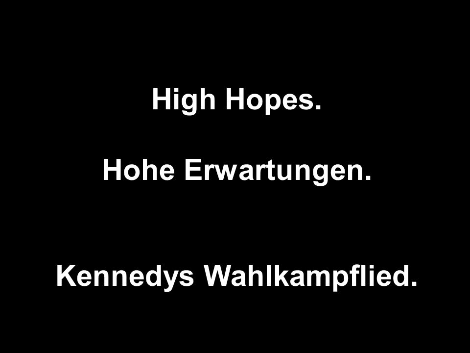 High Hopes. Hohe Erwartungen. Kennedys Wahlkampflied.