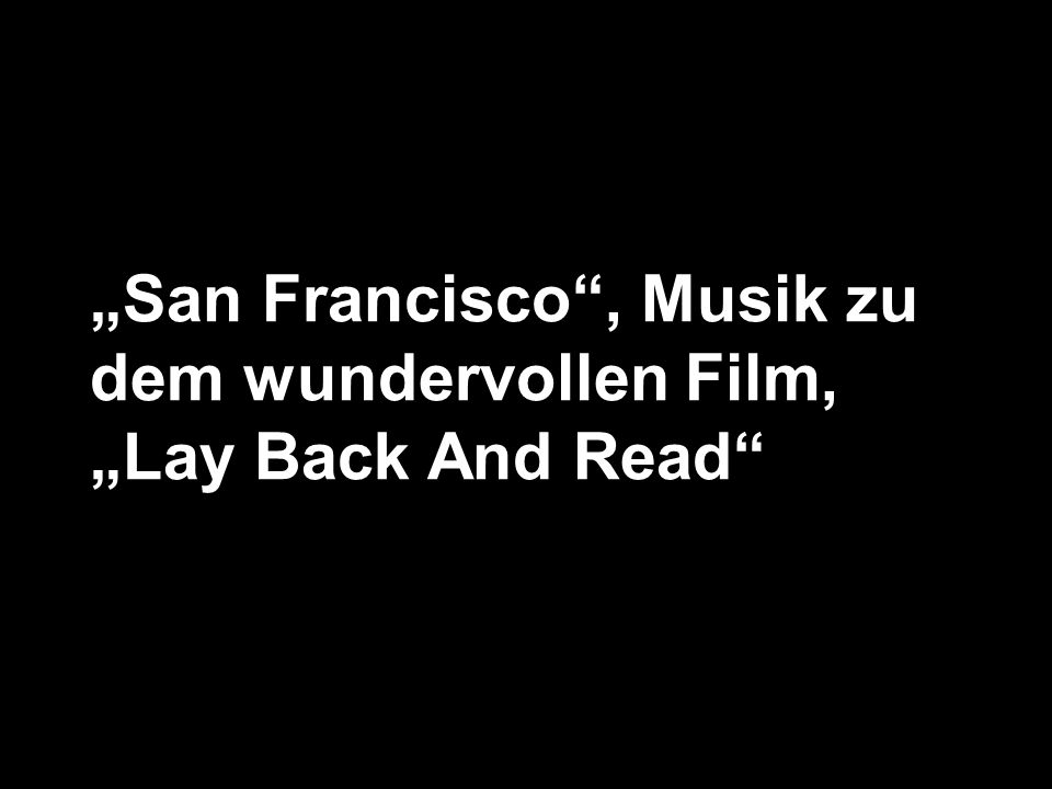 San Francisco, Musik zu dem wundervollen Film, Lay Back And Read
