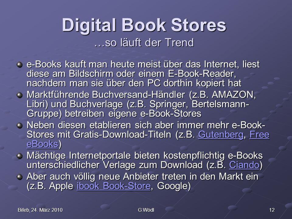12Bifeb, 24. März 2010G.Wödl Digital Book Stores …so läuft der Trend e-Books kauft man heute meist über das Internet, liest diese am Bildschirm oder e