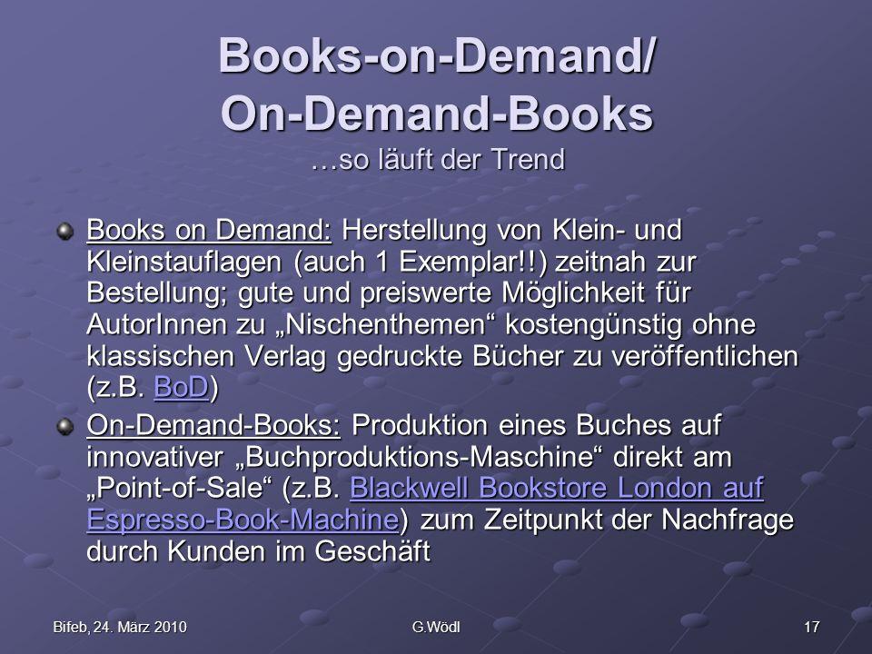 17Bifeb, 24. März 2010G.Wödl Books-on-Demand/ On-Demand-Books …so läuft der Trend Books on Demand: Herstellung von Klein- und Kleinstauflagen (auch 1