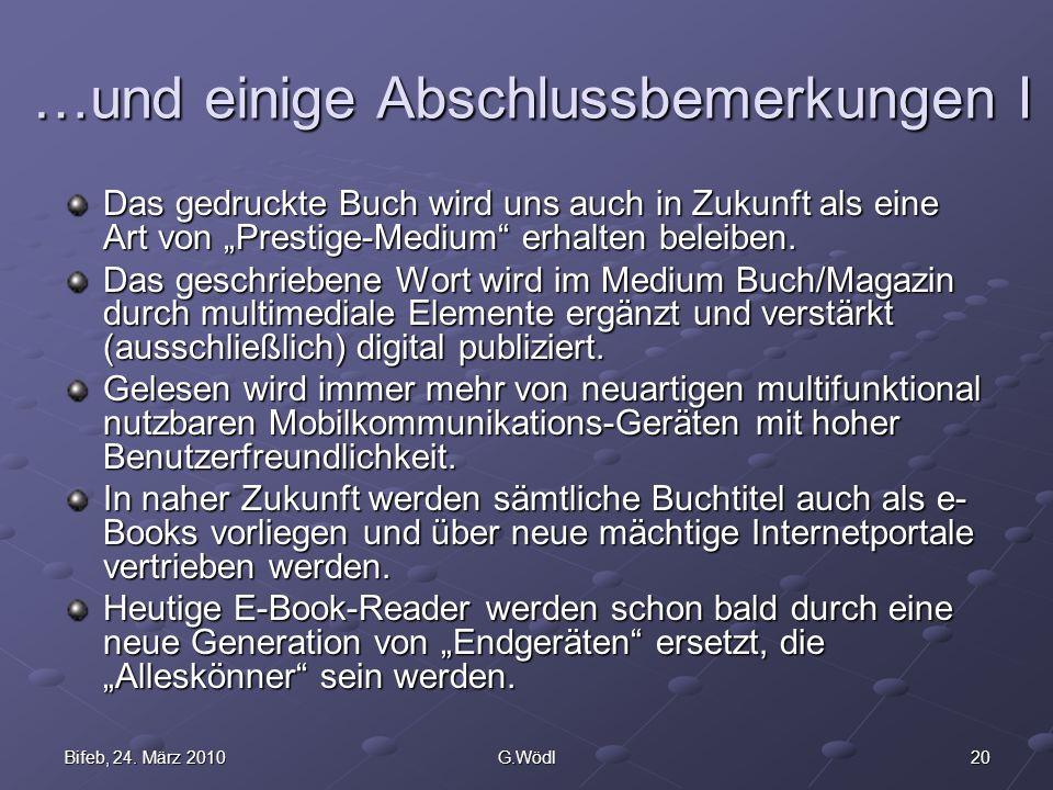 20Bifeb, 24. März 2010G.Wödl …und einige Abschlussbemerkungen I Das gedruckte Buch wird uns auch in Zukunft als eine Art von Prestige-Medium erhalten