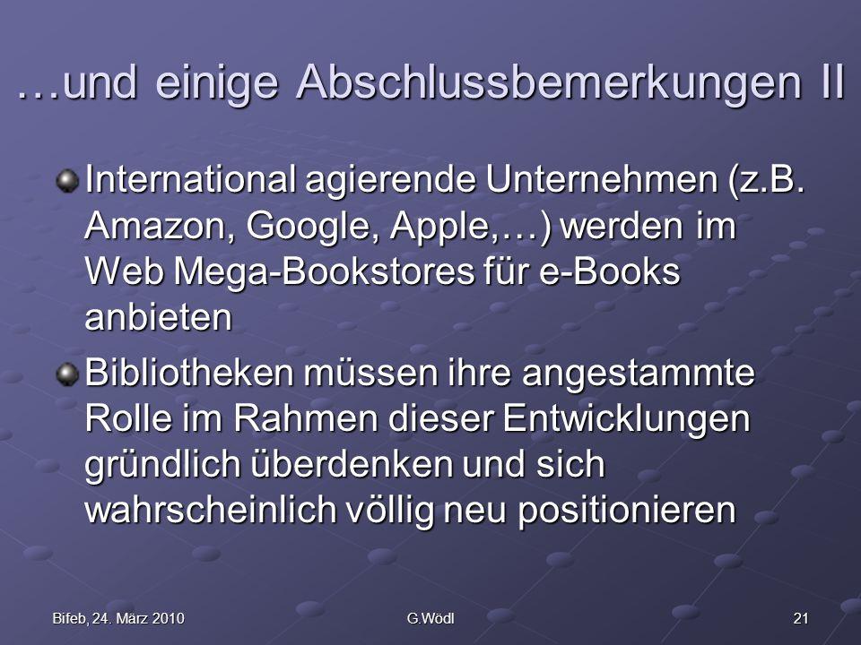 21Bifeb, 24. März 2010G.Wödl …und einige Abschlussbemerkungen II International agierende Unternehmen (z.B. Amazon, Google, Apple,…) werden im Web Mega