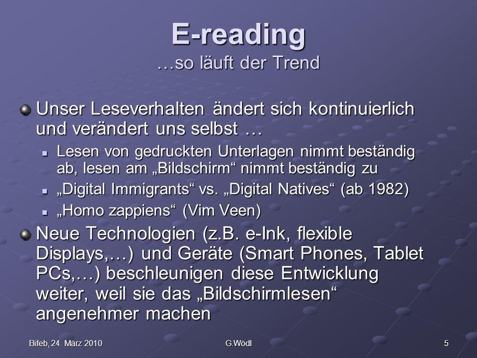 5Bifeb, 24. März 2010G.Wödl E-reading …so läuft der Trend Unser Leseverhalten ändert sich kontinuierlich und verändert uns selbst … Lesen von gedruckt