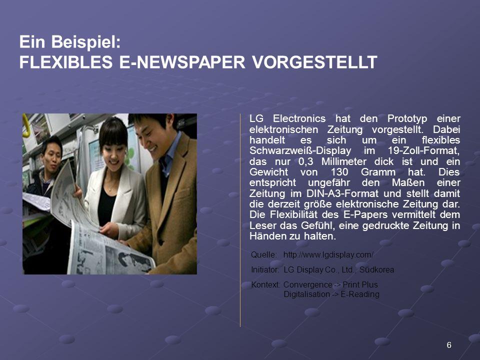 6 Ein Beispiel: FLEXIBLES E-NEWSPAPER VORGESTELLT LG Electronics hat den Prototyp einer elektronischen Zeitung vorgestellt. Dabei handelt es sich um e