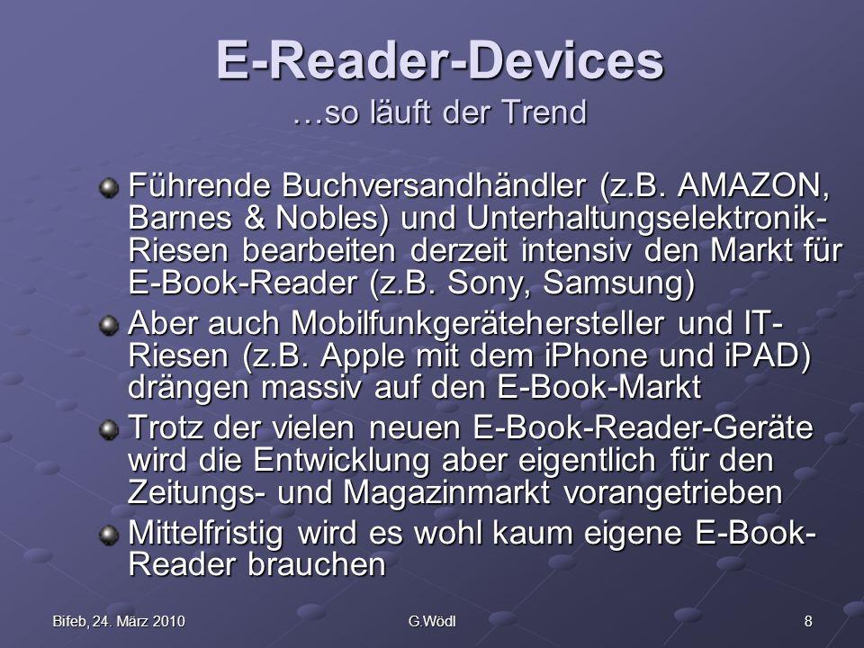 8Bifeb, 24. März 2010G.Wödl E-Reader-Devices …so läuft der Trend Führende Buchversandhändler (z.B. AMAZON, Barnes & Nobles) und Unterhaltungselektroni