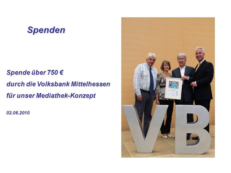 Spenden Spenden Spende über 750 Spende über 750 durch die Volksbank Mittelhessen für unser Mediathek-Konzept 02.06.2010