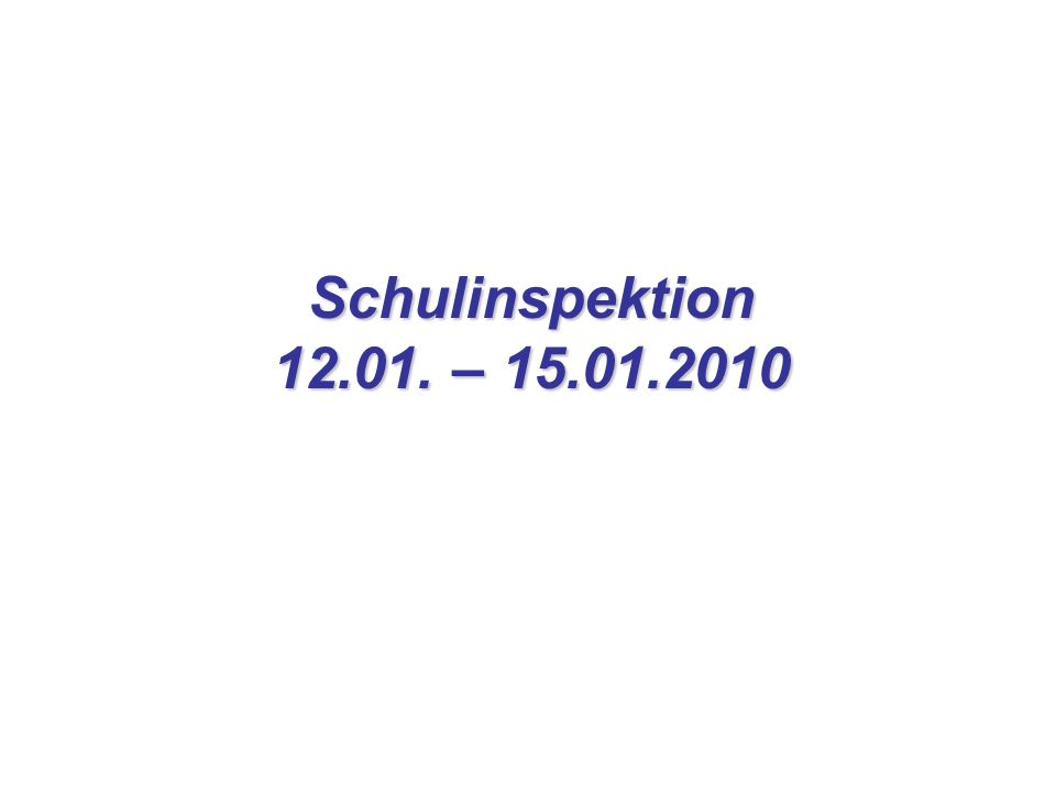 Schulinspektion 12.01. – 15.01.2010