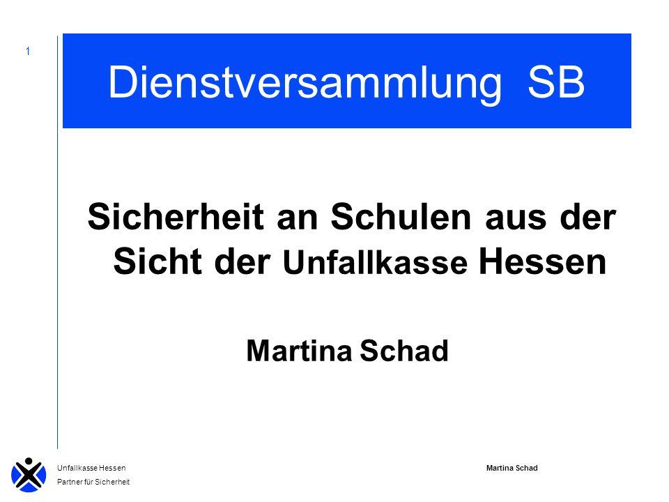 Martina Schad Unfallkasse Hessen Partner für Sicherheit 1 Dienstversammlung SB Sicherheit an Schulen aus der Sicht der Unfallkasse Hessen Martina Schad