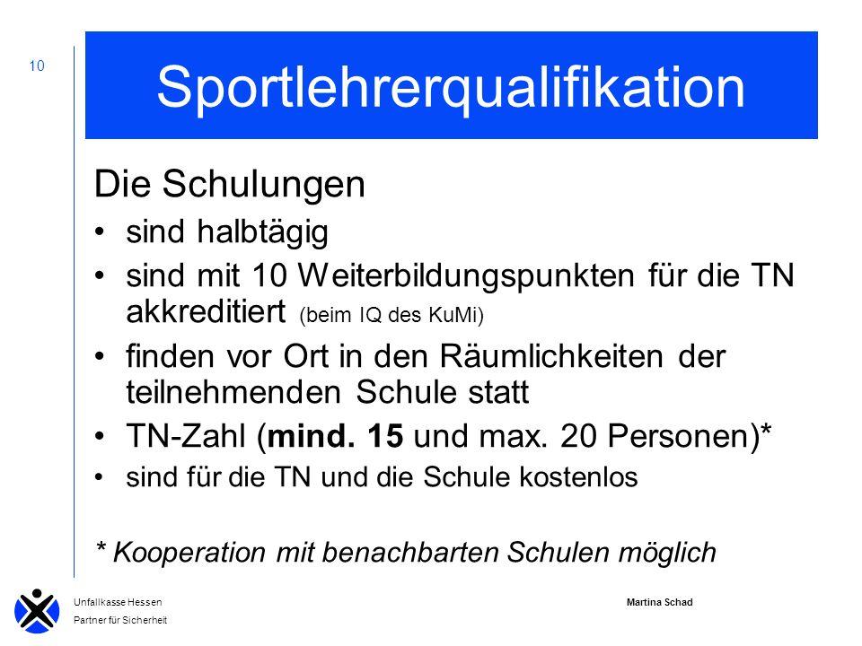 Martina Schad Unfallkasse Hessen Partner für Sicherheit 10 Sportlehrerqualifikation Die Schulungen sind halbtägig sind mit 10 Weiterbildungspunkten für die TN akkreditiert (beim IQ des KuMi) finden vor Ort in den Räumlichkeiten der teilnehmenden Schule statt TN-Zahl (mind.