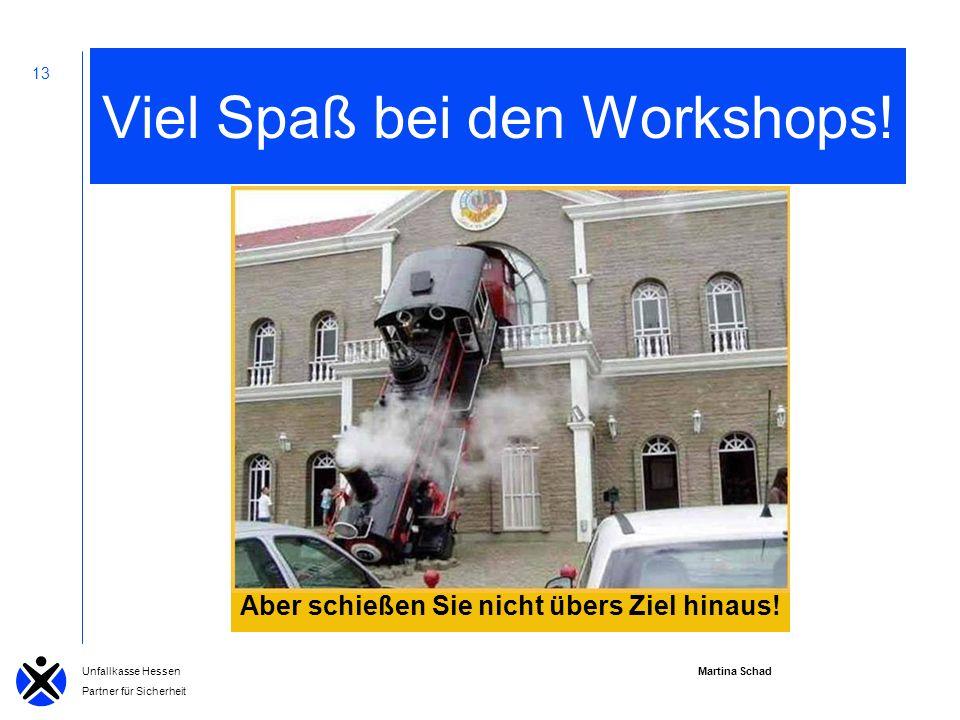 Martina Schad Unfallkasse Hessen Partner für Sicherheit 13 Viel Spaß bei den Workshops.