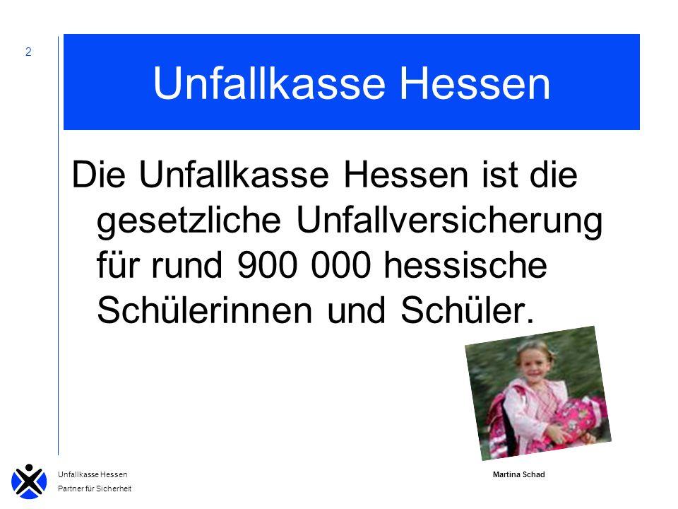 Unfallkasse Hessen Partner für Sicherheit 2 Unfallkasse Hessen Die Unfallkasse Hessen ist die gesetzliche Unfallversicherung für rund 900 000 hessische Schülerinnen und Schüler.