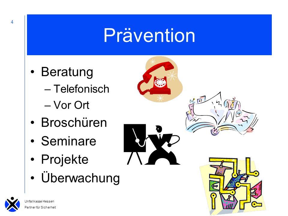 Martina Schad Unfallkasse Hessen Partner für Sicherheit 4 Prävention Beratung –Telefonisch –Vor Ort Broschüren Seminare Projekte Überwachung