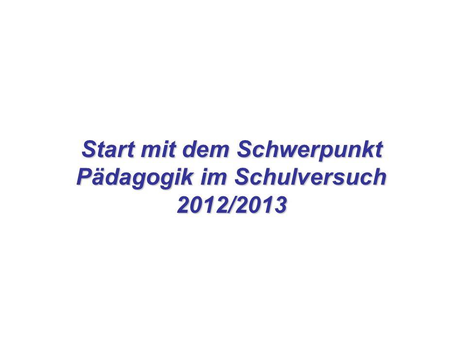 Start mit dem Schwerpunkt Pädagogik im Schulversuch 2012/2013