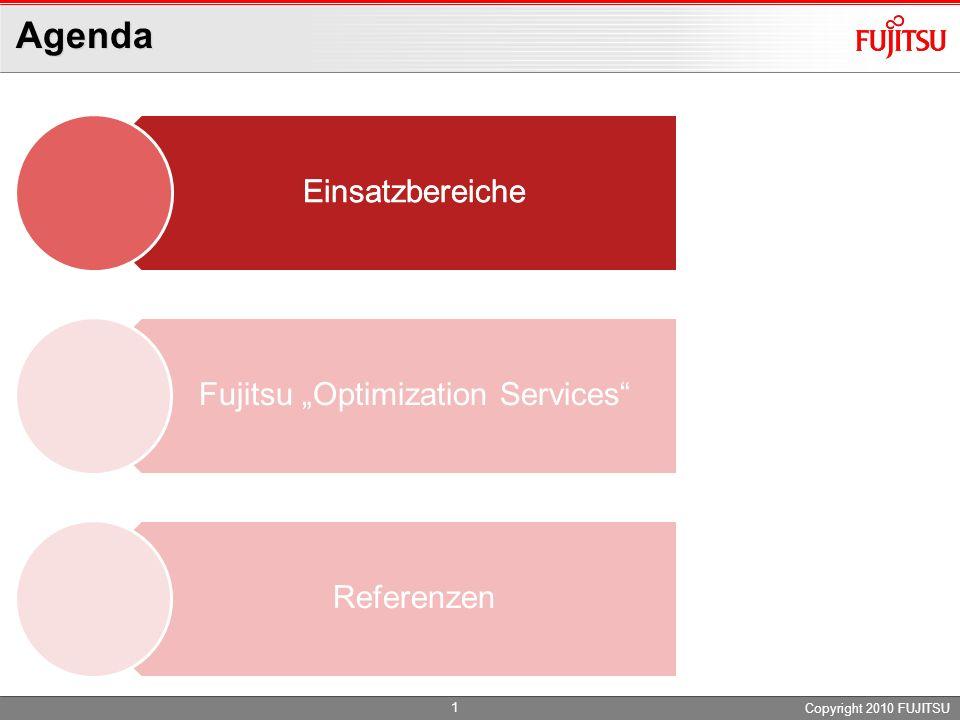 Agenda Copyright 2010 FUJITSU Einsatzbereiche Fujitsu Optimization Services Referenzen 1 Einsatzbereiche