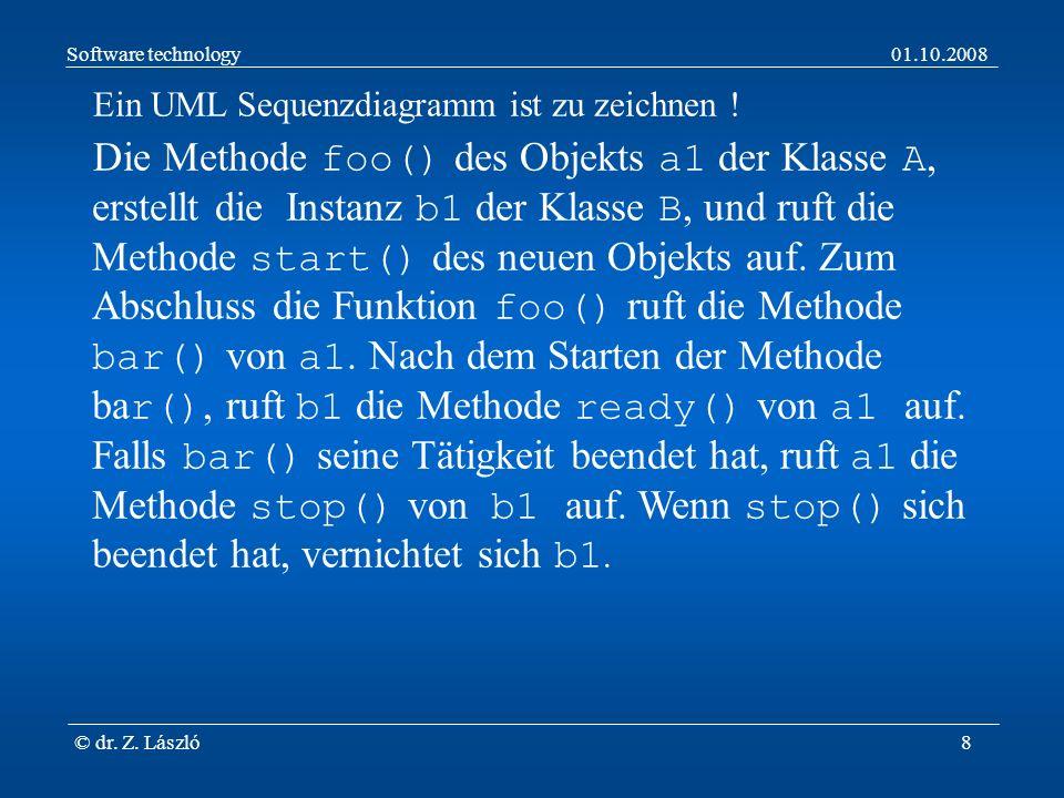 Software technology01.10.2008 © dr. Z. László8 Ein UML Sequenzdiagramm ist zu zeichnen .