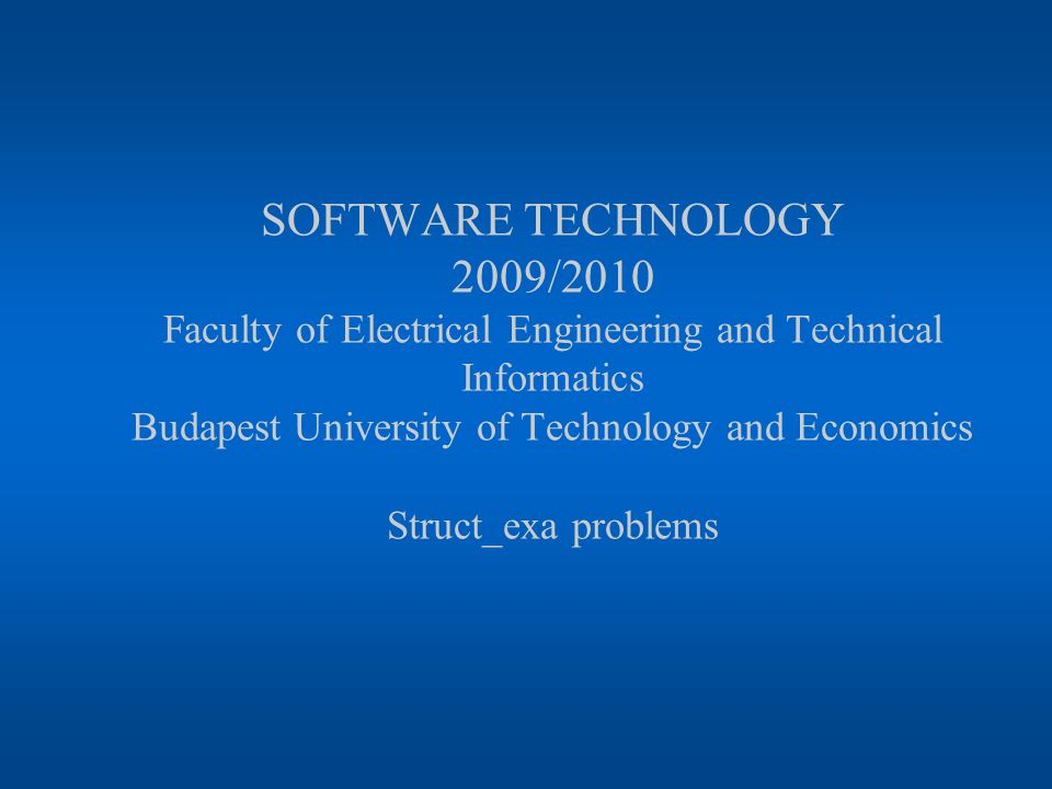 SOFTWARE TECHNOLOGY 2009/2010 Faculty of Electrical Engineering and Technical Informatics Budapest University of Technology and Economics Struct_exa problems