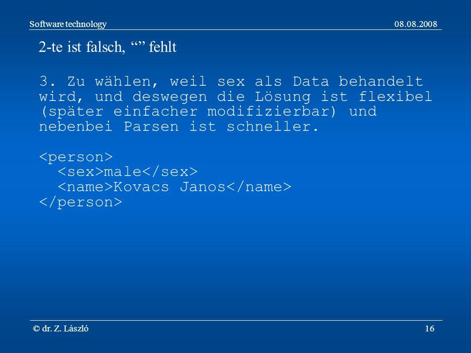 Software technology08.08.2008 © dr. Z. László16 2-te ist falsch, fehlt 3.