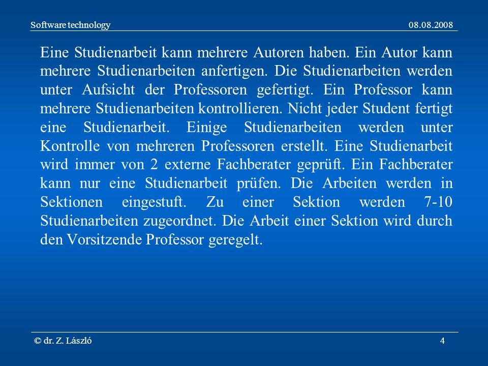 Software technology08.08.2008 © dr. Z. László4 Eine Studienarbeit kann mehrere Autoren haben.