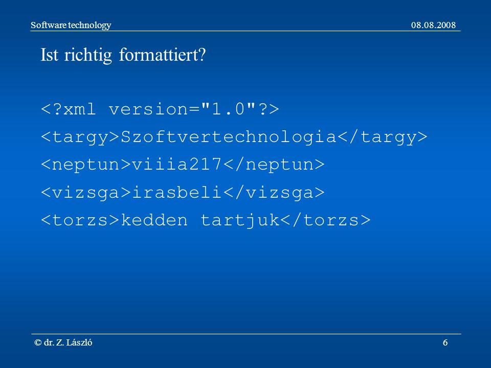 Software technology08.08.2008 © dr. Z. László6 Ist richtig formattiert.