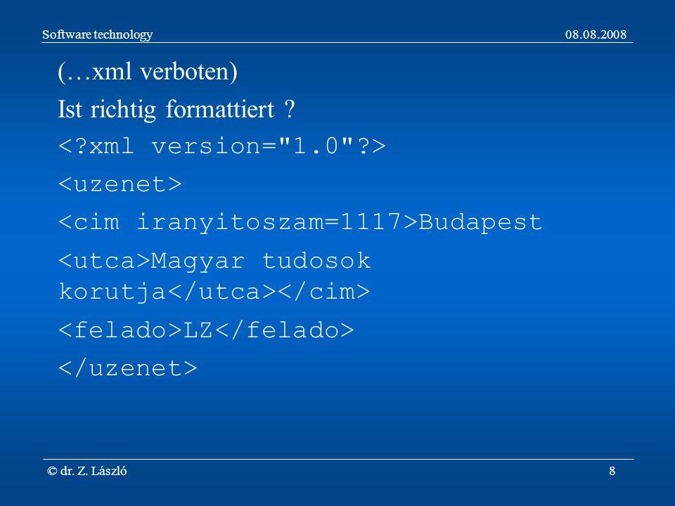 Software technology08.08.2008 © dr. Z. László8 (…xml verboten) Ist richtig formattiert .