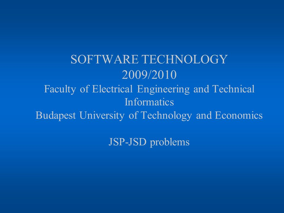 SOFTWARE TECHNOLOGY 2009/2010 Faculty of Electrical Engineering and Technical Informatics Budapest University of Technology and Economics JSP-JSD problems