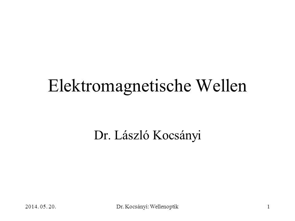 2014. 05. 20.Dr. Kocsányi: Wellenoptik1 Elektromagnetische Wellen Dr. László Kocsányi