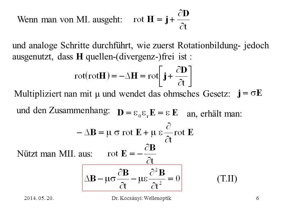 2014. 05. 20.Dr. Kocsányi: Wellenoptik7 2.1. EM-Wellenausbreitung im Vakuum Maxwellsche Relation: