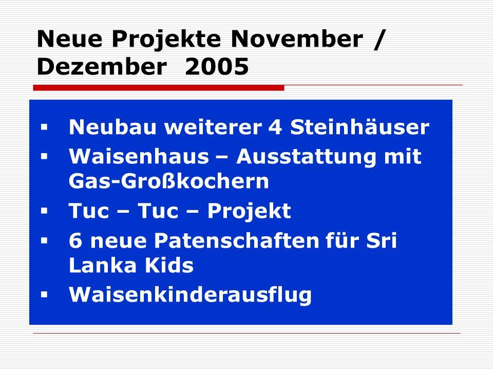 Neue Projekte November / Dezember 2005 Neubau weiterer 4 Steinhäuser Waisenhaus – Ausstattung mit Gas-Großkochern Tuc – Tuc – Projekt 6 neue Patenscha