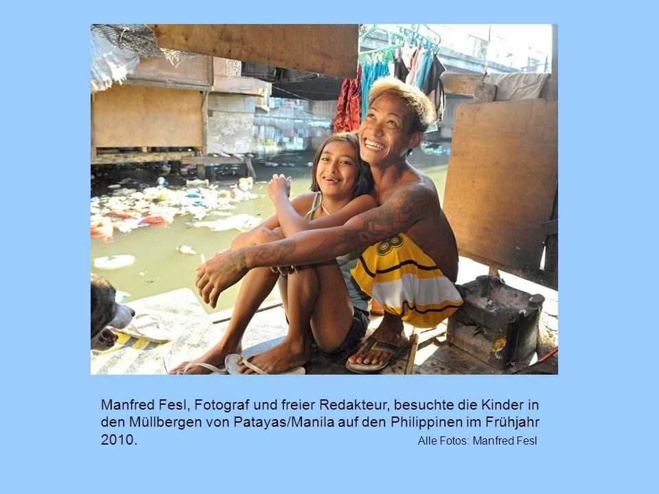 Manfred Fesl, Fotograf und freier Redakteur, besuchte die Kinder in den Müllbergen von Patayas/Manila auf den Philippinen im Frühjahr 2010. Alle Fotos