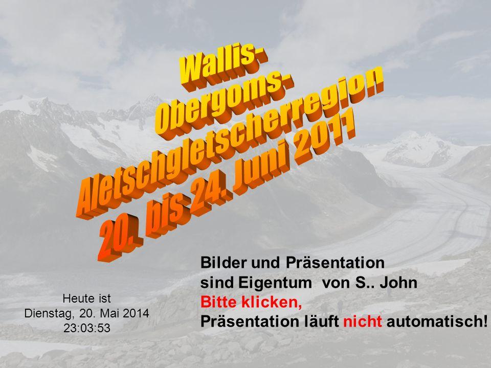 Heute ist Dienstag, 20.Mai 2014 23:05:43 Bilder und Präsentation sind Eigentum von S..