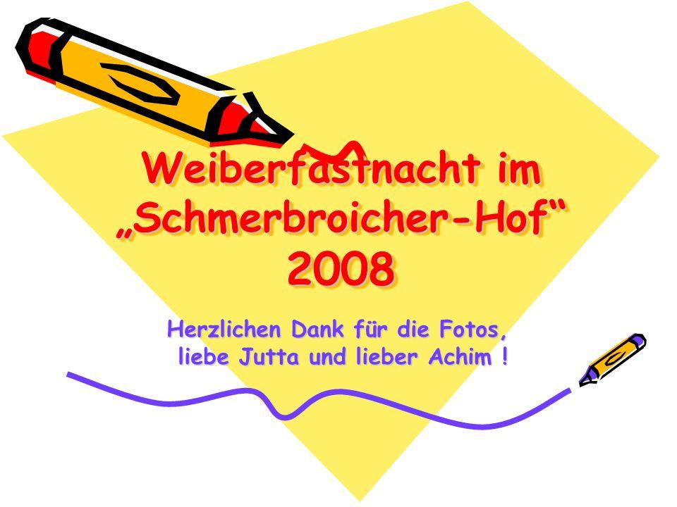 Weiberfastnacht im Schmerbroicher-Hof 2008 Herzlichen Dank für die Fotos, liebe Jutta und lieber Achim !