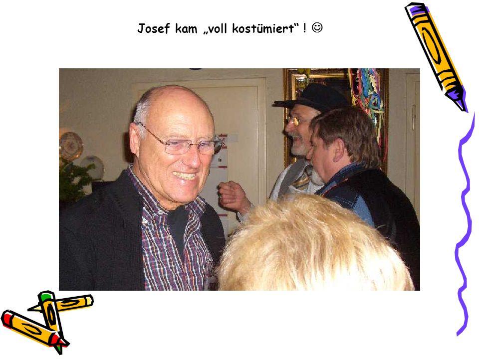 Josef kam voll kostümiert !