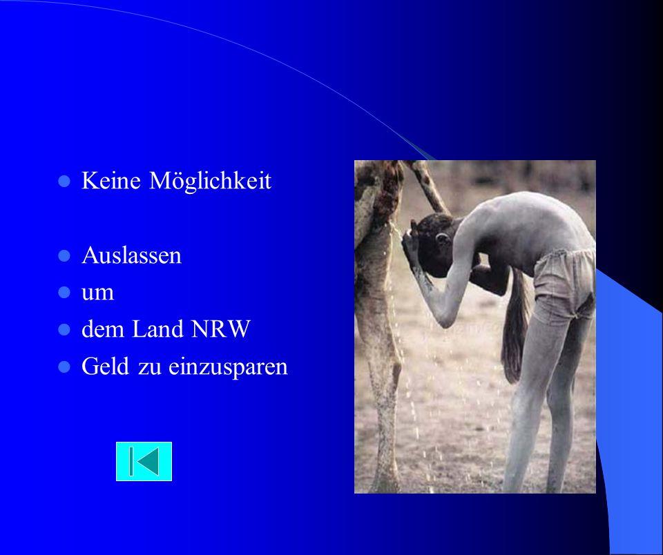 Keine Möglichkeit Auslassen um dem Land NRW Geld zu einzusparen