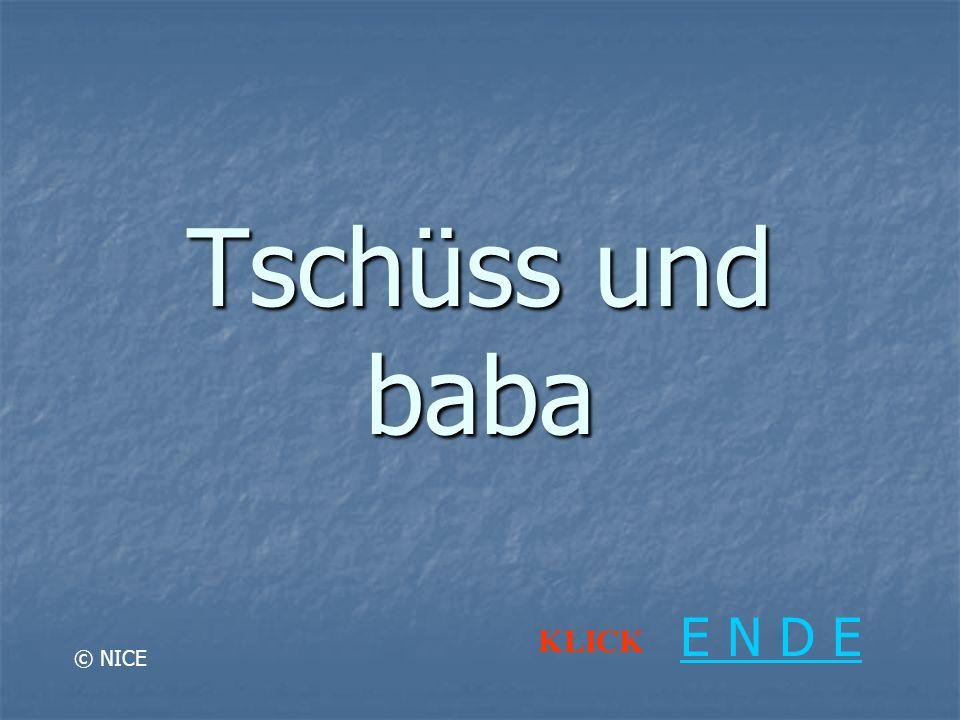 Tschüss und baba © NICE E N D E KLICK