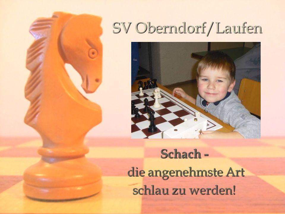 SV Oberndorf/Laufen Schach - die angenehmste Art die angenehmste Art schlau zu werden!
