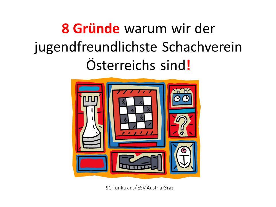 8 Gründe warum wir der jugendfreundlichste Schachverein Österreichs sind! SC Funktrans/ ESV Austria Graz
