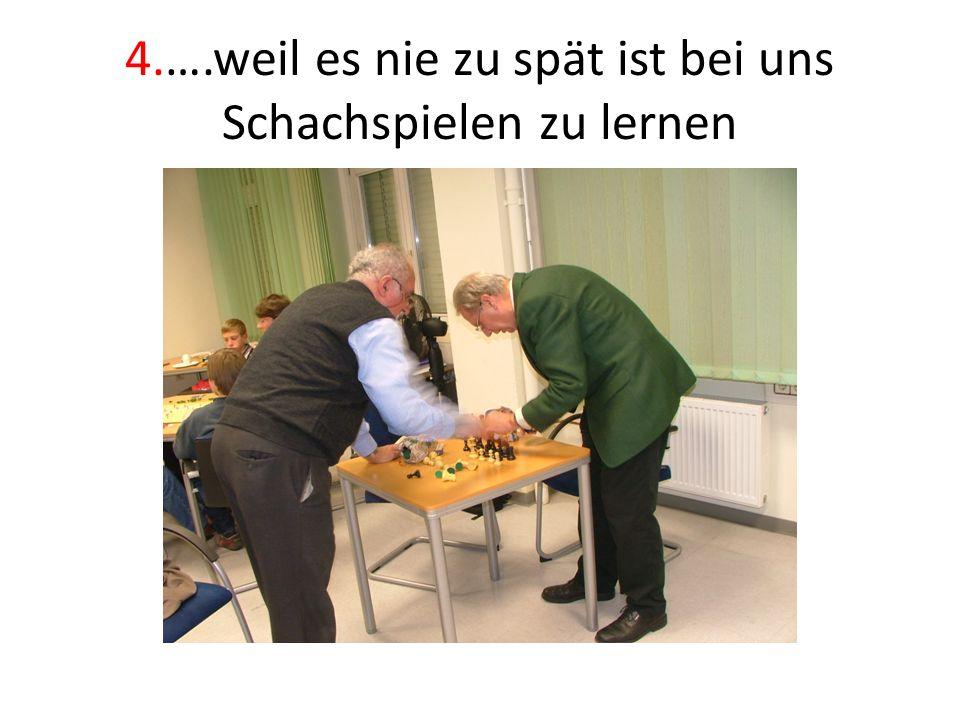 4.….weil es nie zu spät ist bei uns Schachspielen zu lernen
