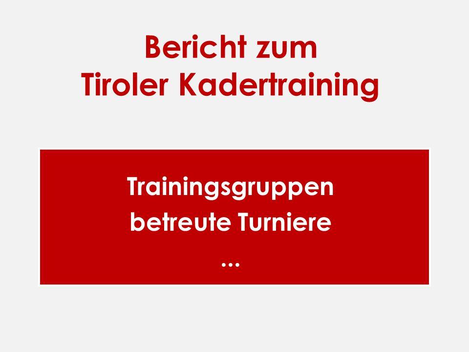 Bericht zum Tiroler Kadertraining Trainingsgruppen betreute Turniere...