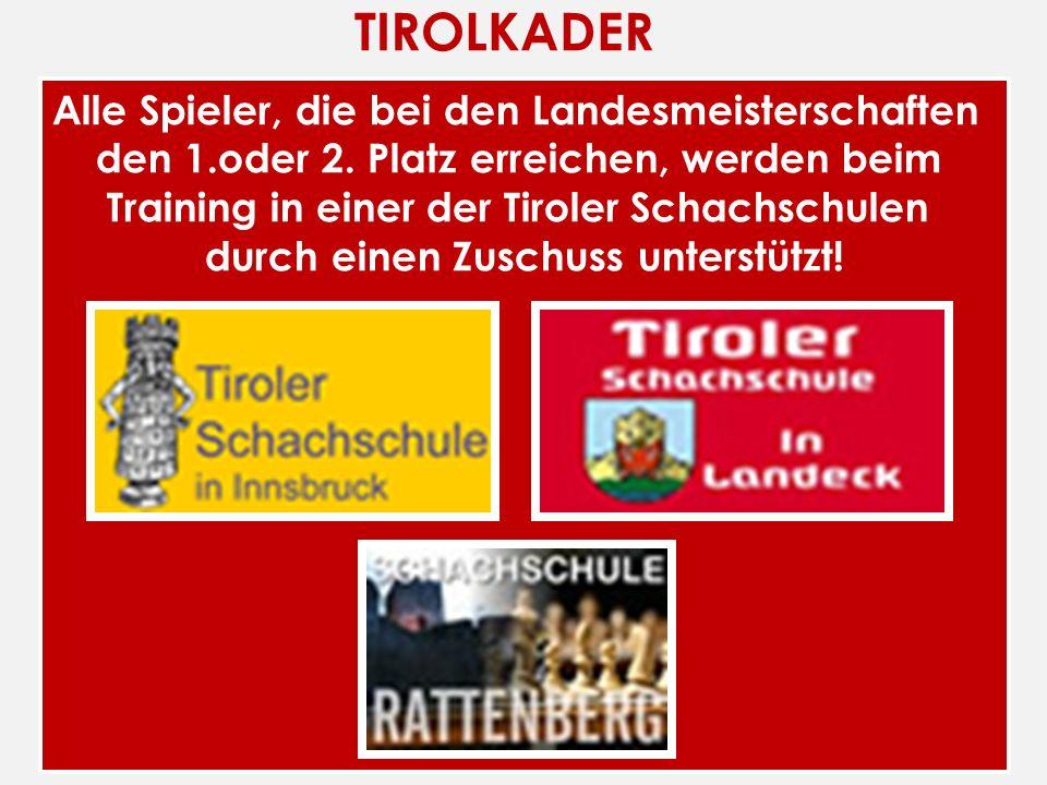 TIROLKADER Alle Spieler, die bei den Landesmeisterschaften den 1.oder 2. Platz erreichen, werden beim Training in einer der Tiroler Schachschulen durc