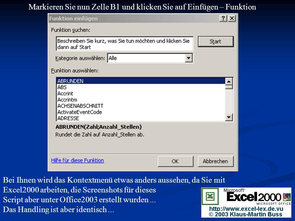 Markieren Sie nun Zelle B1 und klicken Sie auf Einfügen – Funktion Bei Ihnen wird das Kontextmenü etwas anders aussehen, da Sie mit Excel2000 arbeiten, die Screenshots für dieses Script aber unter Office2003 erstellt wurden...